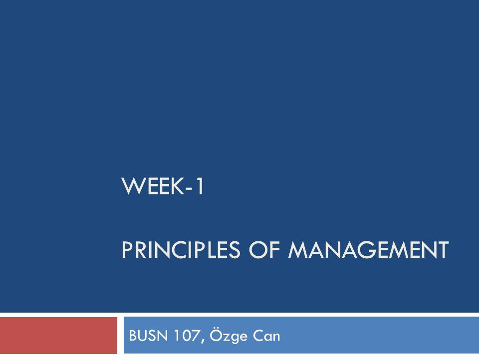 WEEK-1 PRINCIPLES OF MANAGEMENT BUSN 107, Özge Can