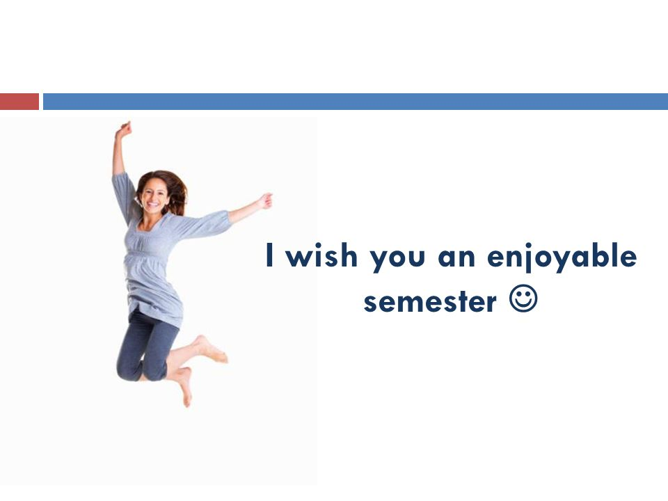 1-21 I wish you an enjoyable semester