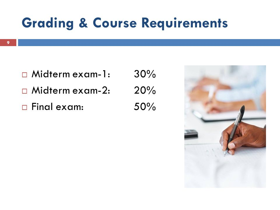 Grading & Course Requirements  Midterm exam-1:30%  Midterm exam-2:20%  Final exam:50% 9