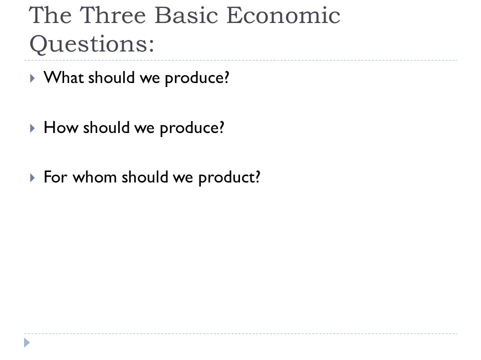 The Three Basic Economic Questions:  What should we produce.