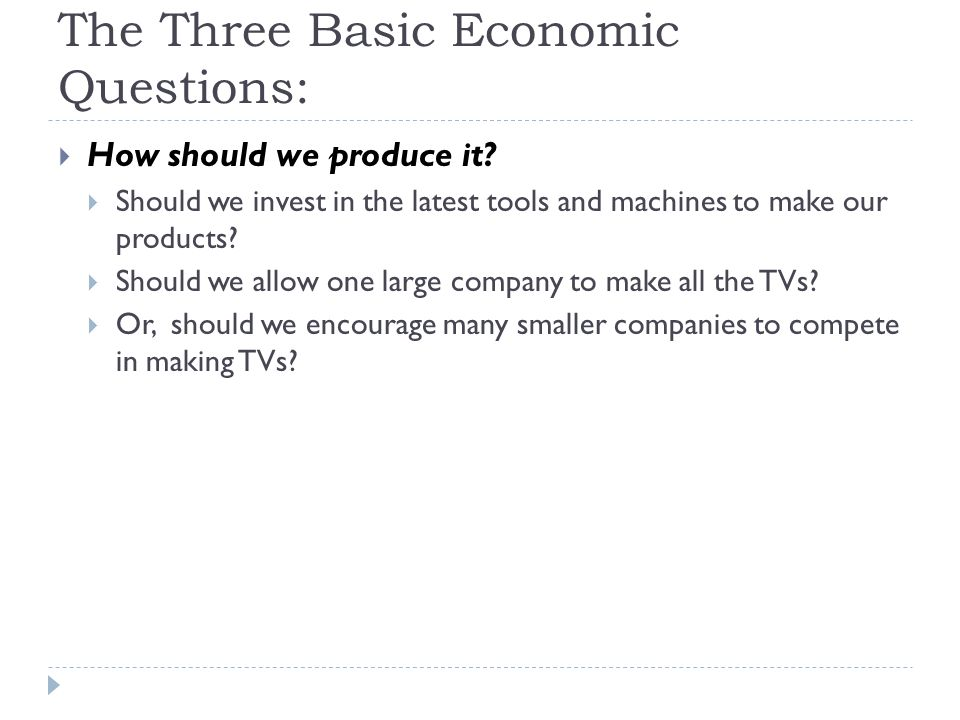 The Three Basic Economic Questions:  How should we produce it.