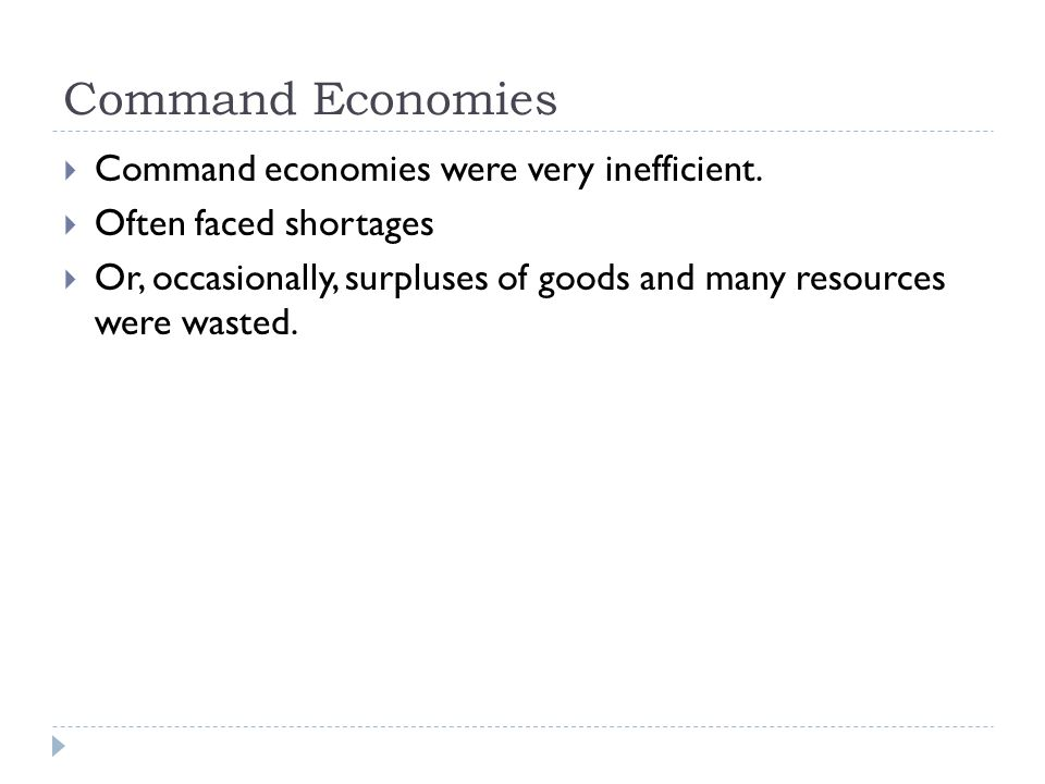 Command Economies  Command economies were very inefficient.