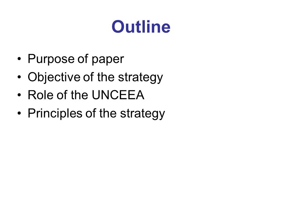 Outline Purpose of paper Objective of the strategy Role of the UNCEEA Principles of the strategy