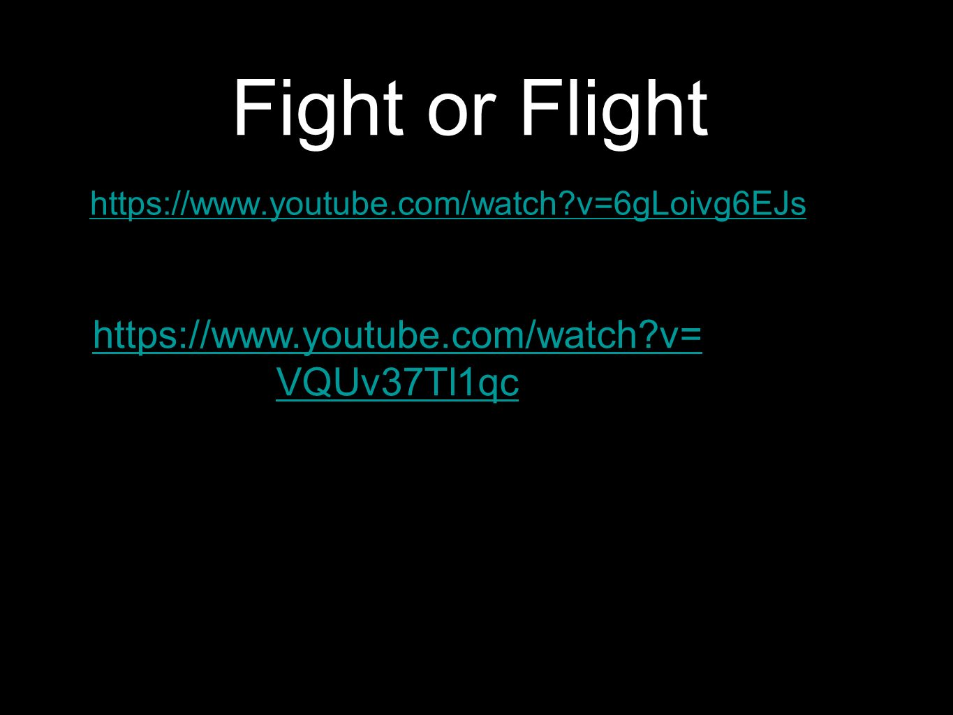Fight or Flight   v=6gLoivg6EJs   v= VQUv37Tl1qc