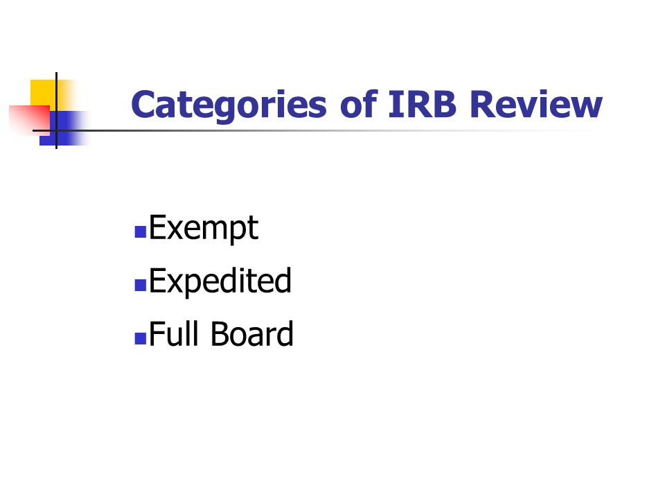 Categories of IRB Review Exempt Expedited Full Board