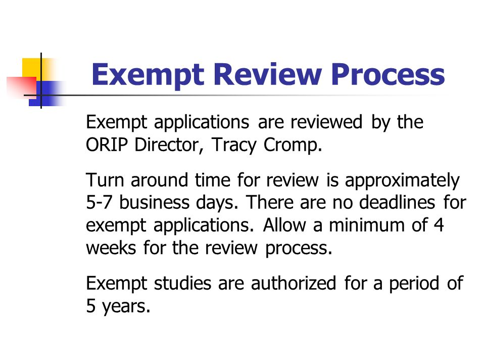 Exempt Review Process Exempt applications are reviewed by the ORIP Director, Tracy Cromp.