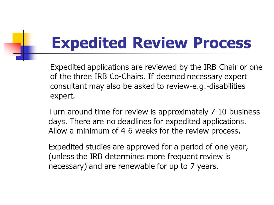 Expedited Review Process Expedited applications are reviewed by the IRB Chair or one of the three IRB Co-Chairs.