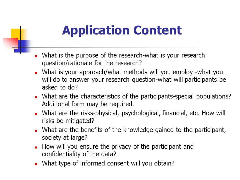 Application Content What is the purpose of the research-what is your research question/rationale for the research.