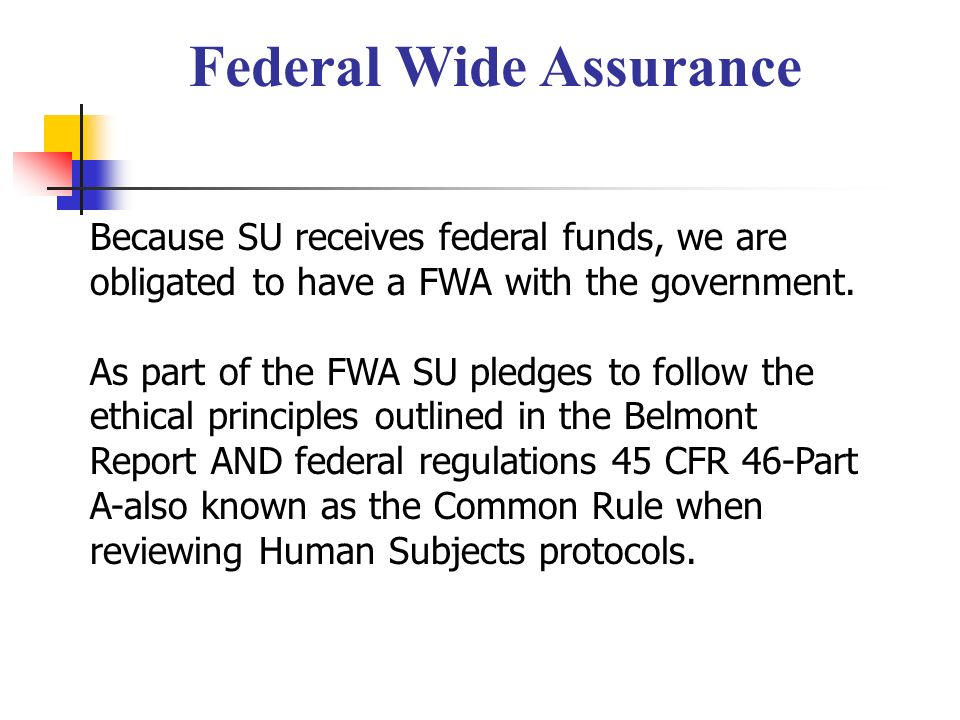 Because SU receives federal funds, we are obligated to have a FWA with the government.