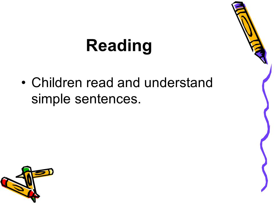 Reading Children read and understand simple sentences.