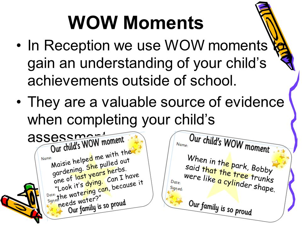 WOW Moments In Reception we use WOW moments to gain an understanding of your child's achievements outside of school.
