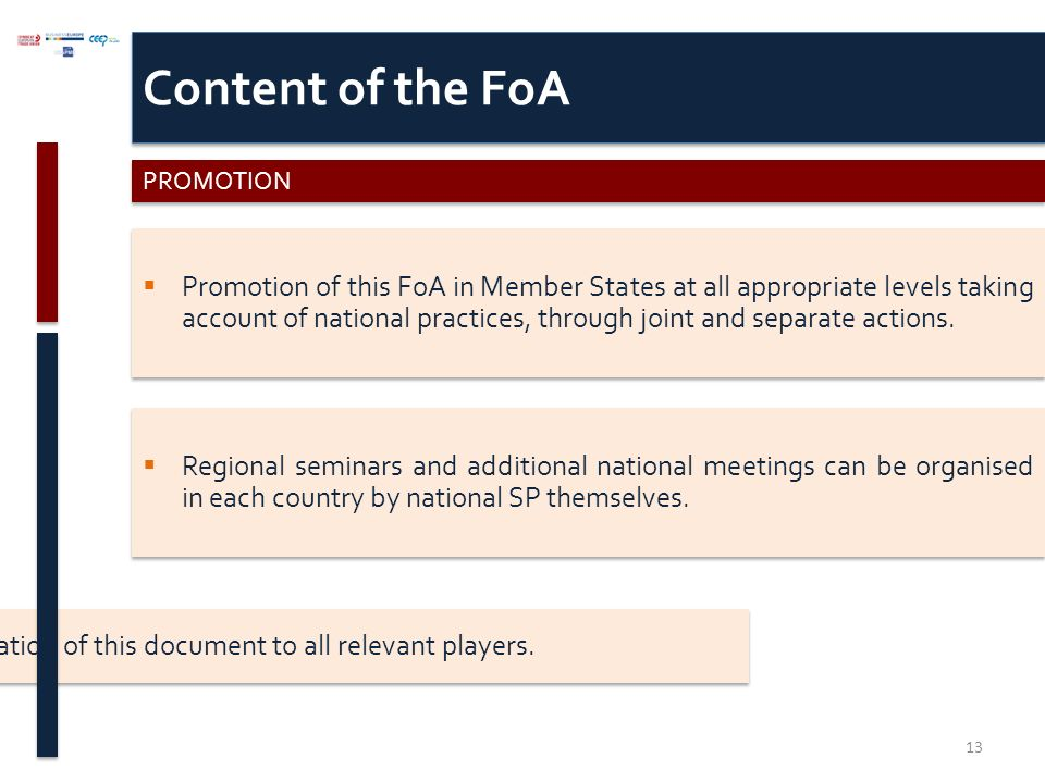 Content of the FoA PROMOTION  Promotion of this FoA in Member States at all appropriate levels taking account of national practices, through joint and separate actions.