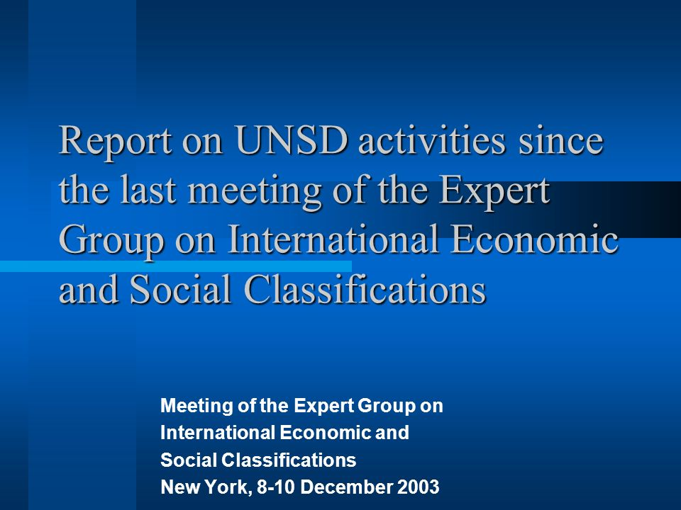 Report on UNSD activities since the last meeting of the Expert Group on International Economic and Social Classifications Meeting of the Expert Group on International Economic and Social Classifications New York, 8-10 December 2003