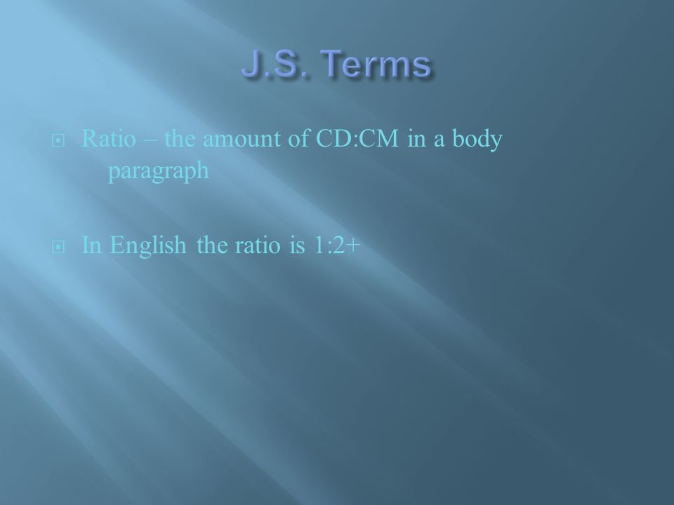  Ratio – the amount of CD:CM in a body paragraph  In English the ratio is 1:2+