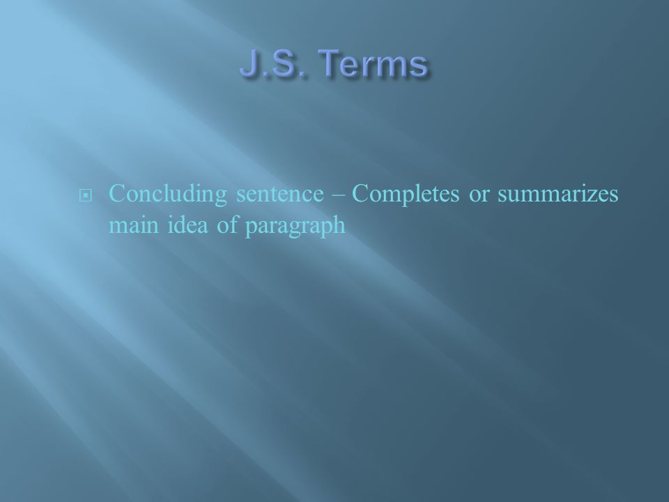  Concluding sentence – Completes or summarizes main idea of paragraph