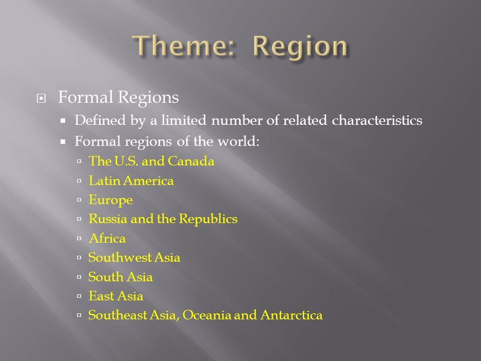  Formal Regions  Defined by a limited number of related characteristics  Formal regions of the world:  The U.S.