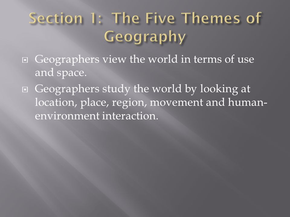  Geographers view the world in terms of use and space.