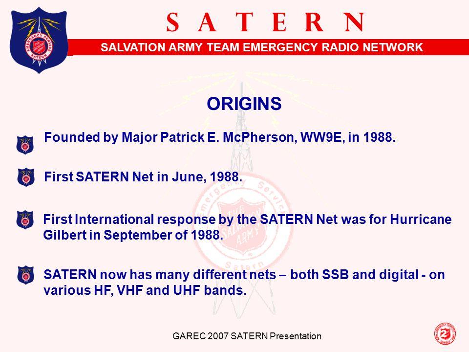 ... ARMY TEAM EMERGENCY RADIO NETWORK S A T E R N GAREC 2007 SATERN  Presentation 2 ORIGINS First International response by the SATERN Net was  for Hurricane ...