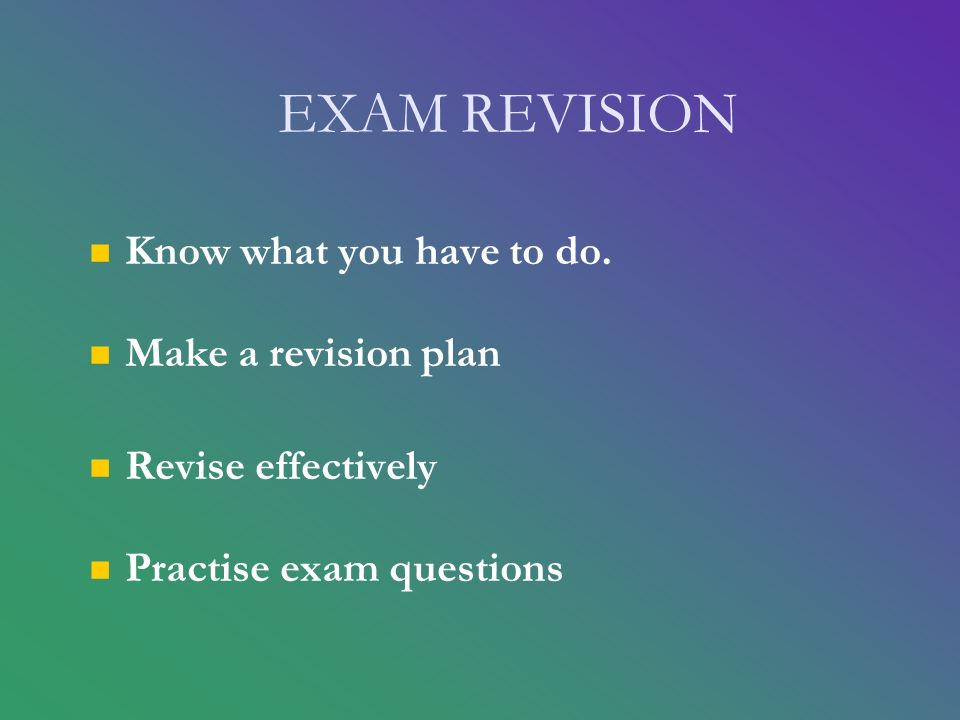 EXAM REVISION Know what you have to do.