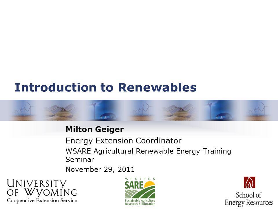 Introduction to Renewables Milton Geiger Energy Extension