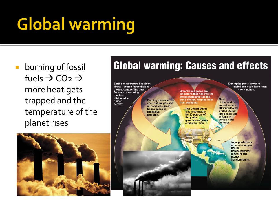  burning of fossil fuels  CO2  more heat gets trapped and the temperature of the planet rises