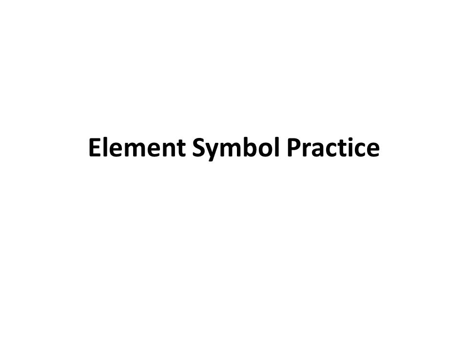 Element Symbol Practice Carbon C Potassium K Beryllium Be Ppt