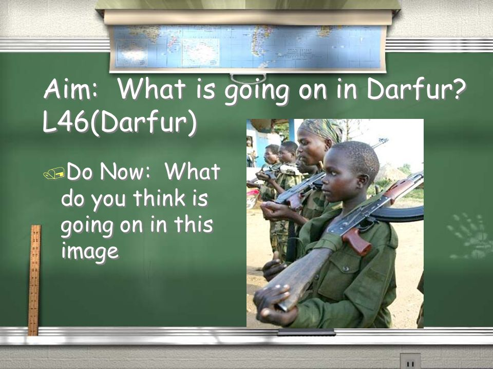 Aim: What is going on in Darfur L46(Darfur) / Do Now: What do you think is going on in this image