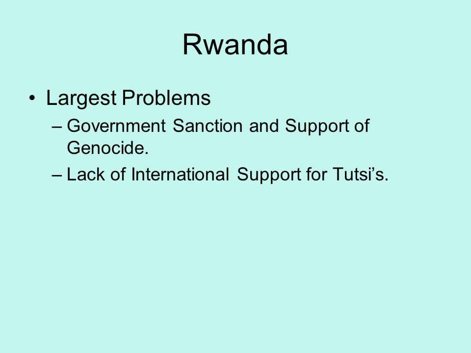 Rwanda Largest Problems –Government Sanction and Support of Genocide.