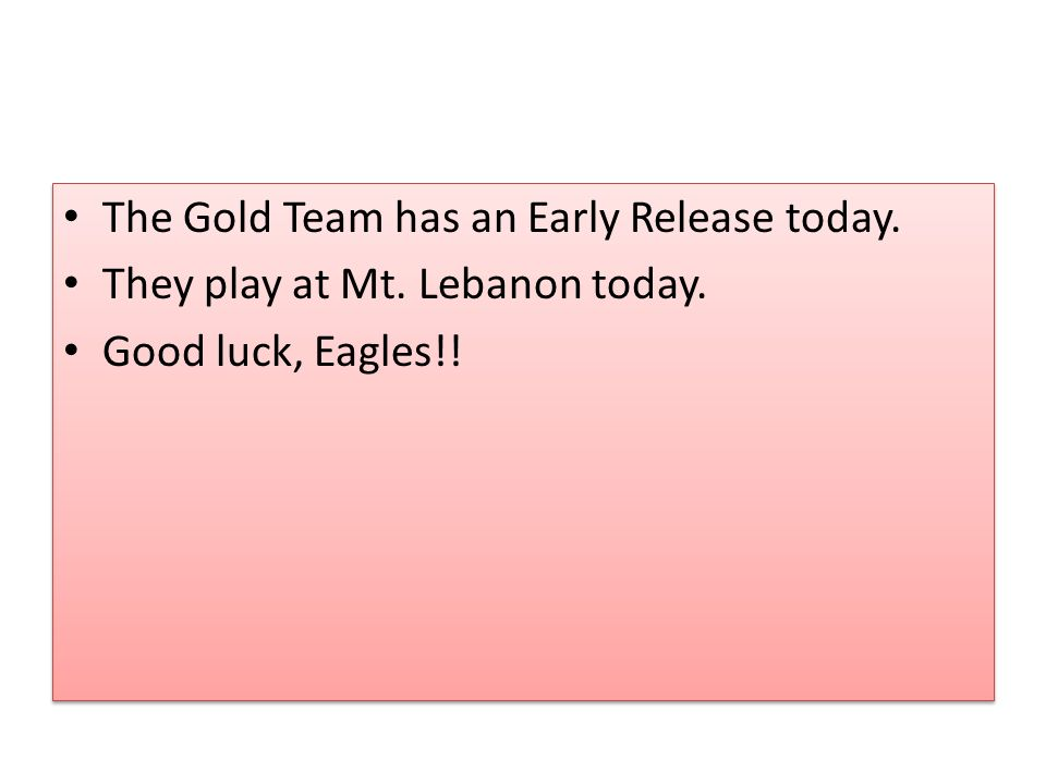 The Gold Team has an Early Release today. They play at Mt.