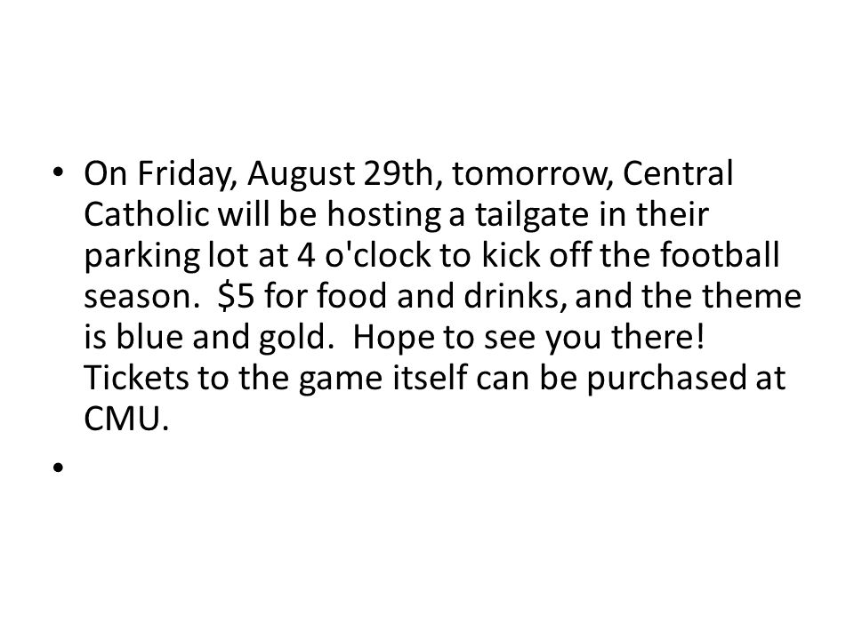 On Friday, August 29th, tomorrow, Central Catholic will be hosting a tailgate in their parking lot at 4 o clock to kick off the football season.
