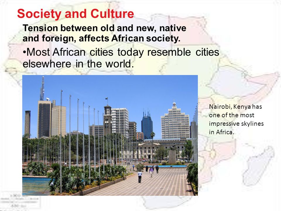 Society and Culture Tension between old and new, native and foreign, affects African society.