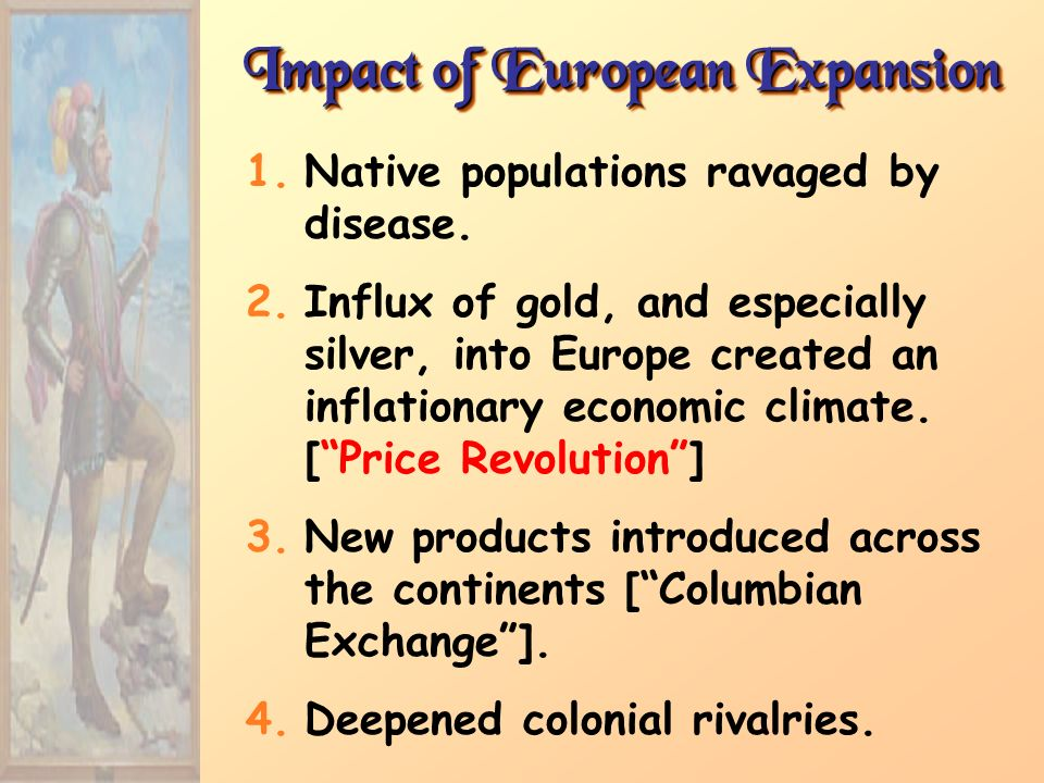 Impact of European Expansion 1.Native populations ravaged by disease.