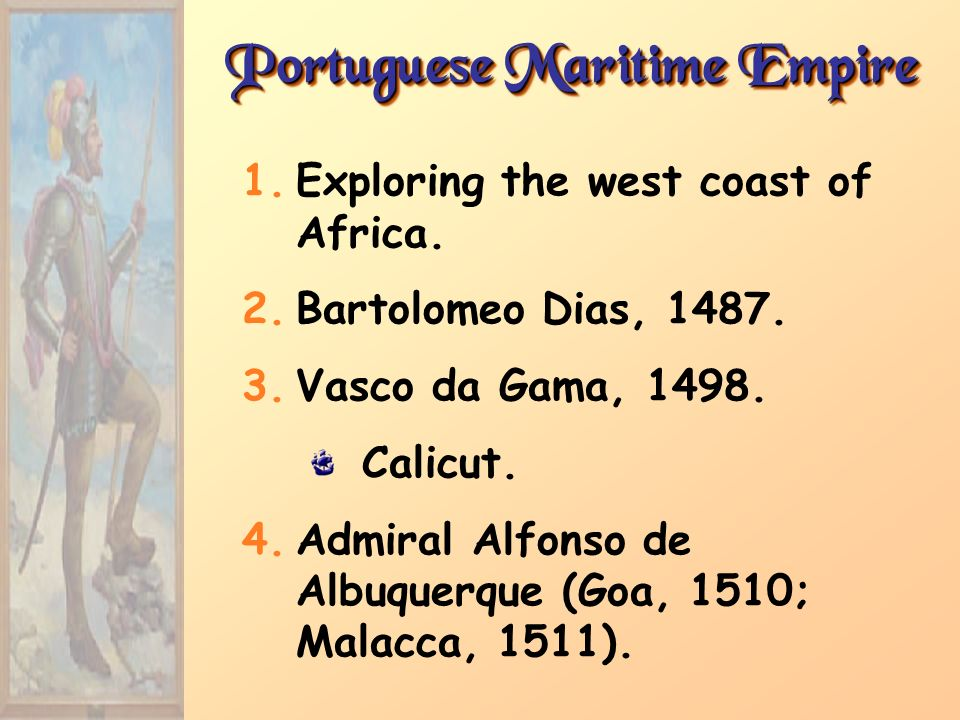 Portuguese Maritime Empire 1.Exploring the west coast of Africa.