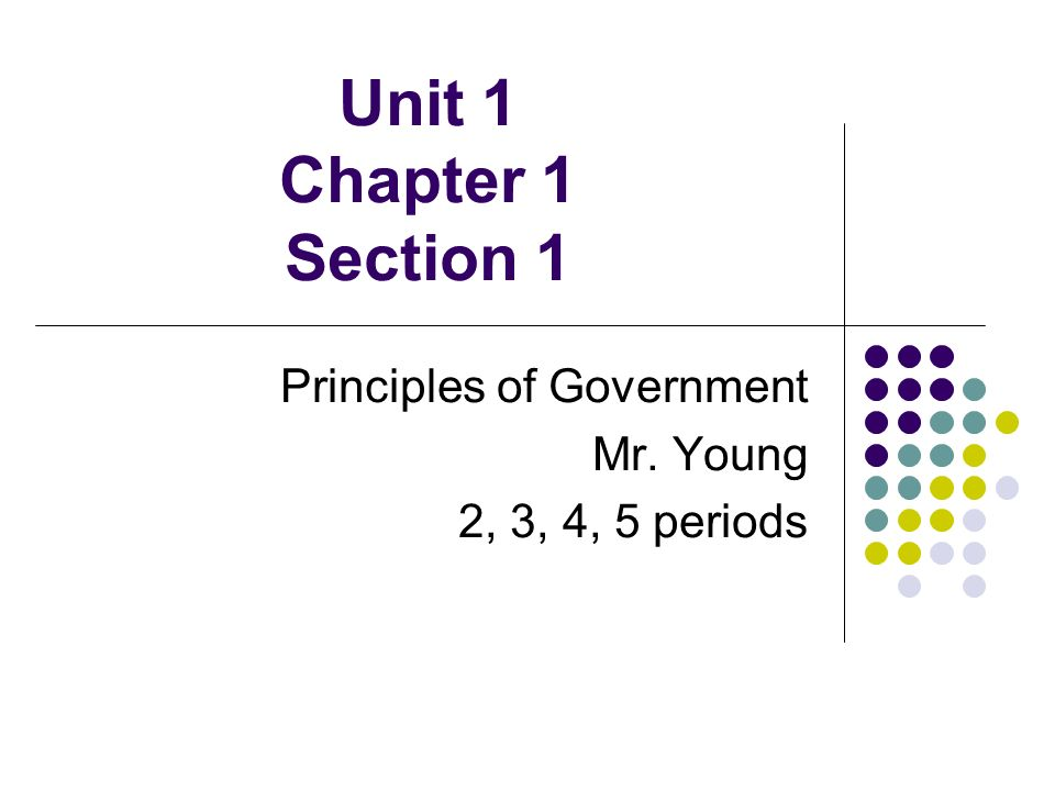 Unit 1 Chapter 1 Section 1 Principles of Government Mr. Young 2, 3, 4, 5 periods