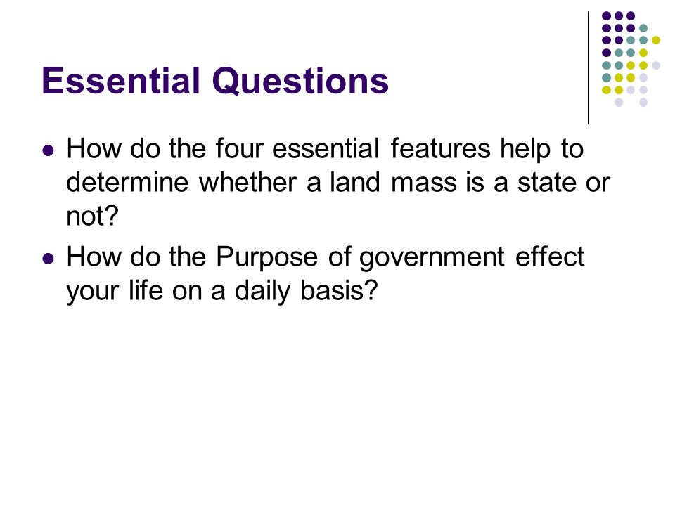 Essential Questions How do the four essential features help to determine whether a land mass is a state or not.