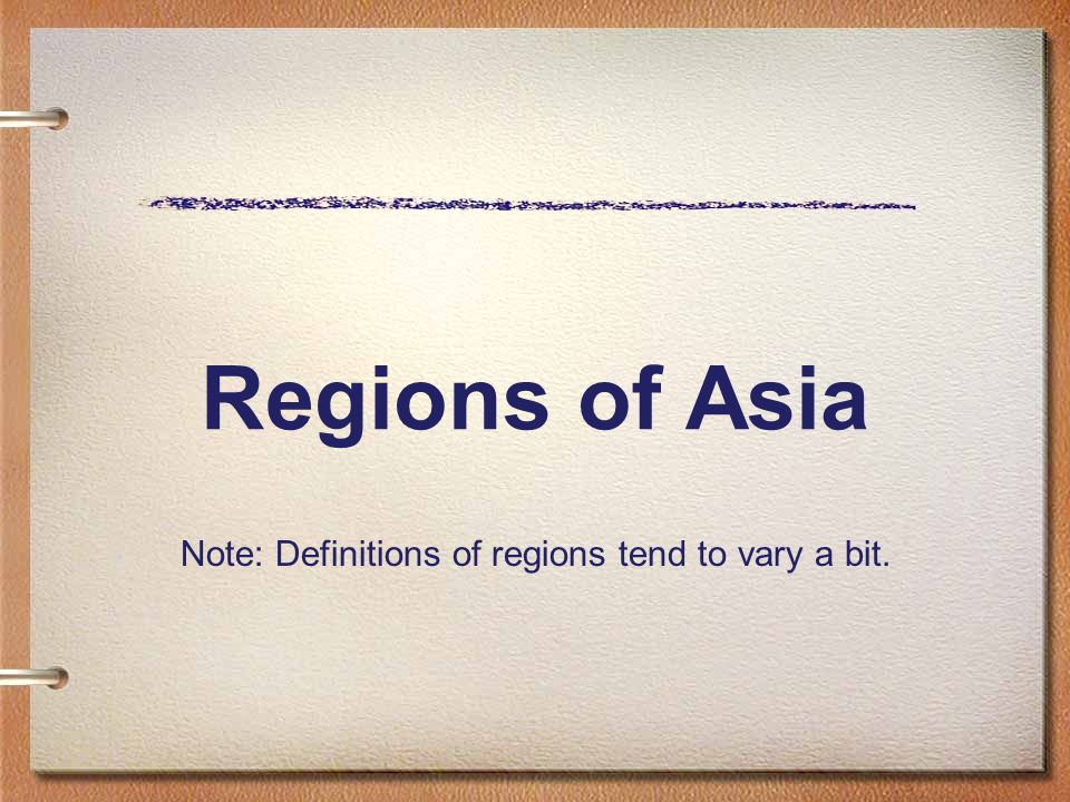 Regions of Asia Note: Definitions of regions tend to vary a bit.