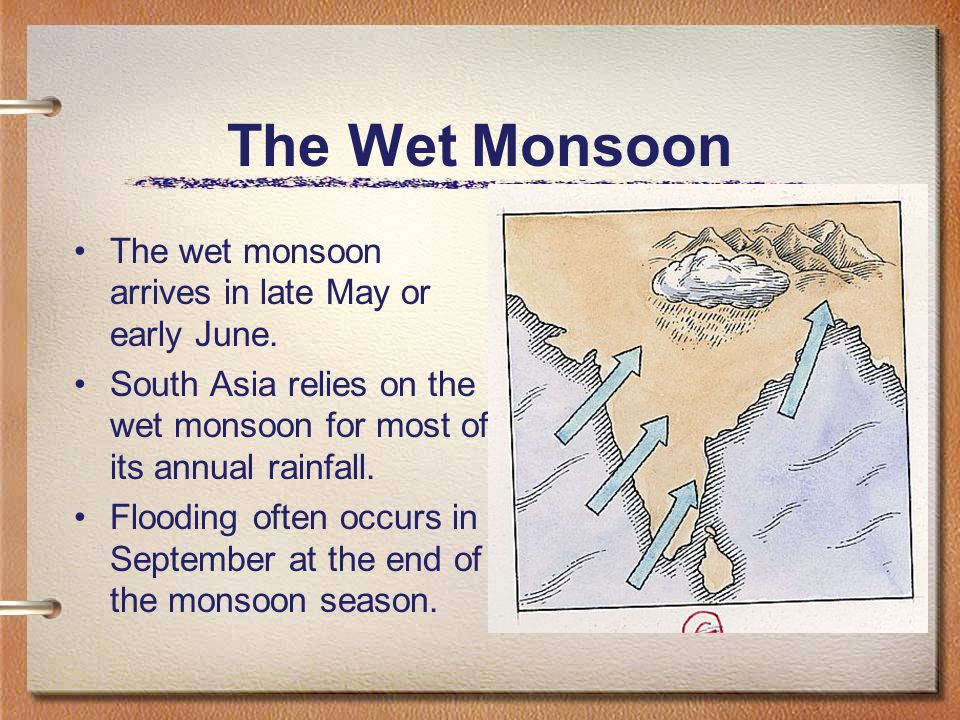 The Wet Monsoon The wet monsoon arrives in late May or early June.