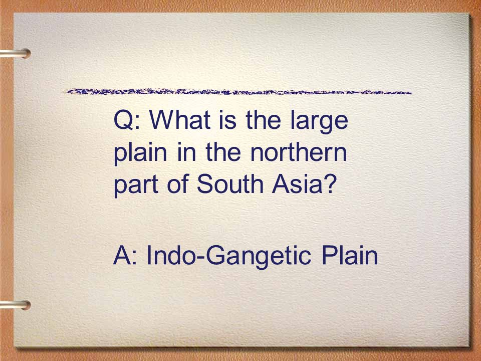 Q: What is the large plain in the northern part of South Asia A: Indo-Gangetic Plain