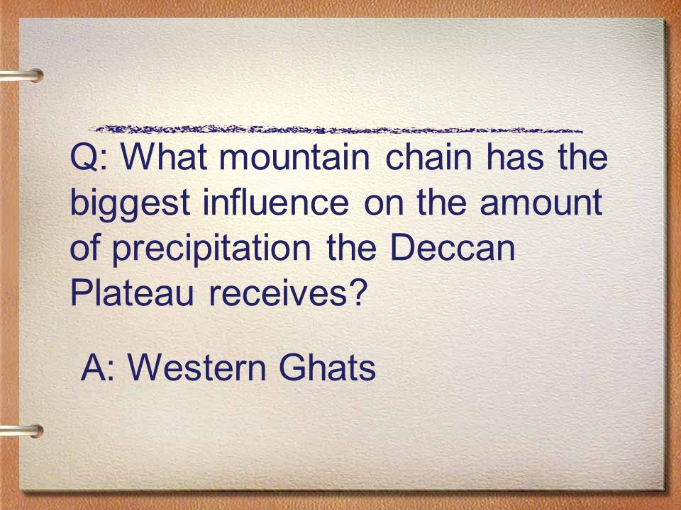 Q: What mountain chain has the biggest influence on the amount of precipitation the Deccan Plateau receives.