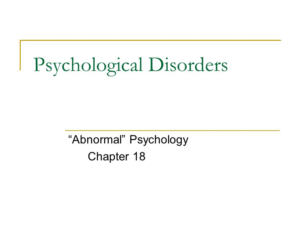 Psychological Disorders Abnormal Psychology Chapter 18