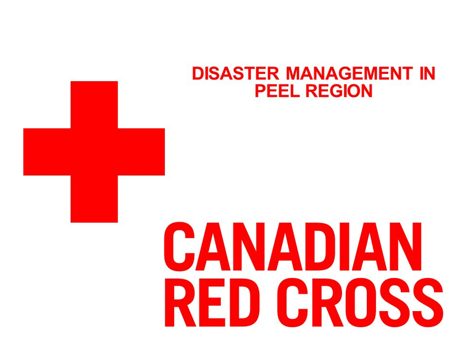 Disaster Management In Peel Region The Canadian Red Cross The Red Cross Mission To Improve The Lives Of Vulnerable People By Mobilizing The Power Of Ppt Download