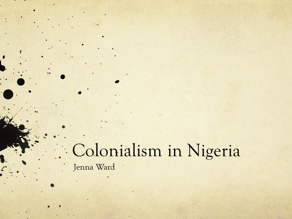 Colonialism in Nigeria Jenna Ward