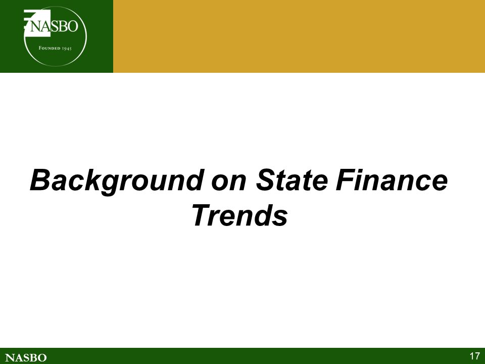 NASBO 17 Background on State Finance Trends
