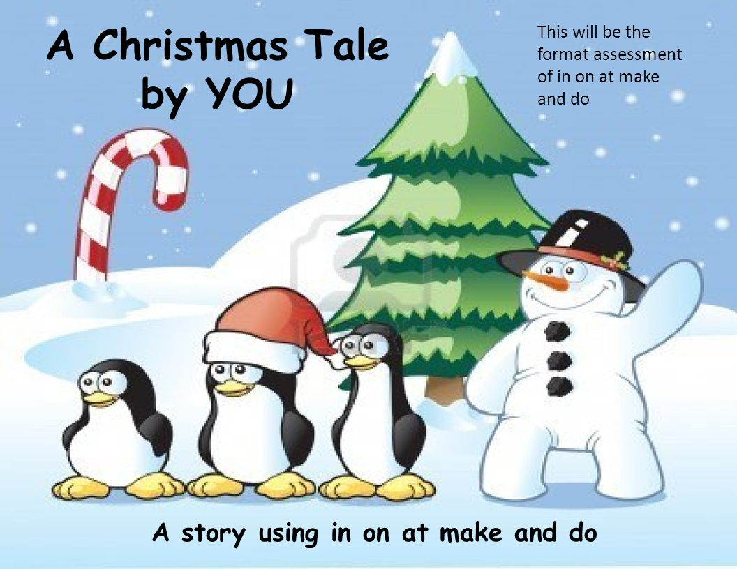 1 a christmas tale by you a story using in on at make and do this will be the format assessment of in on at make and do - Christmas Tale