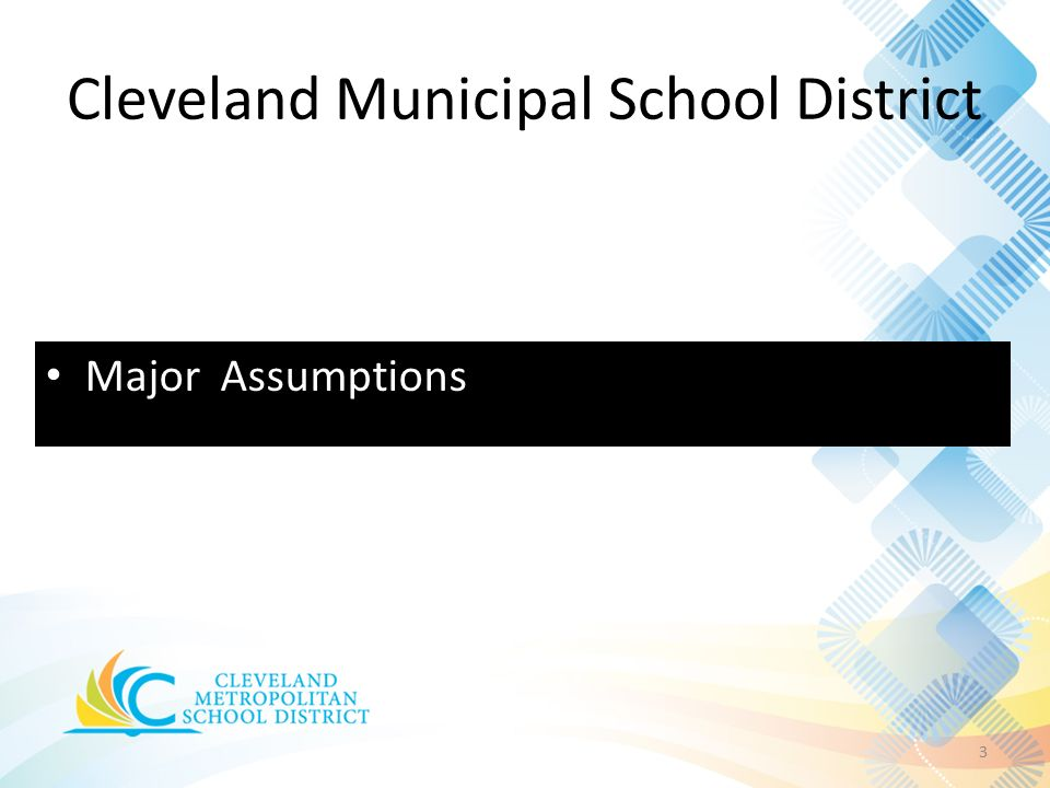 Cleveland Municipal School District 3 Major Assumptions