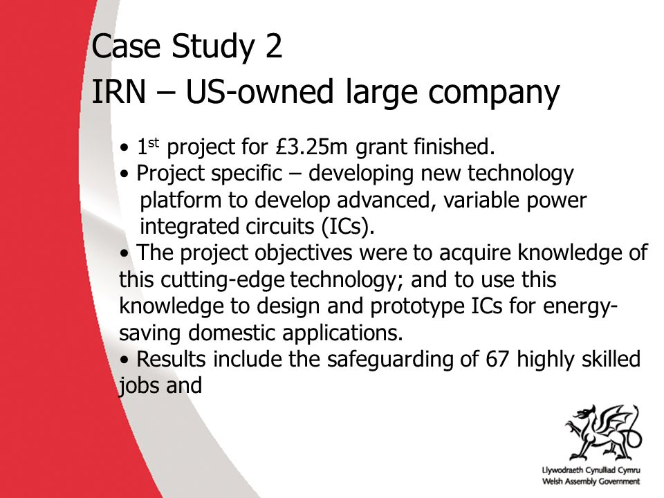 Case Study 2 IRN – US-owned large company 1 st project for £3.25m grant finished.