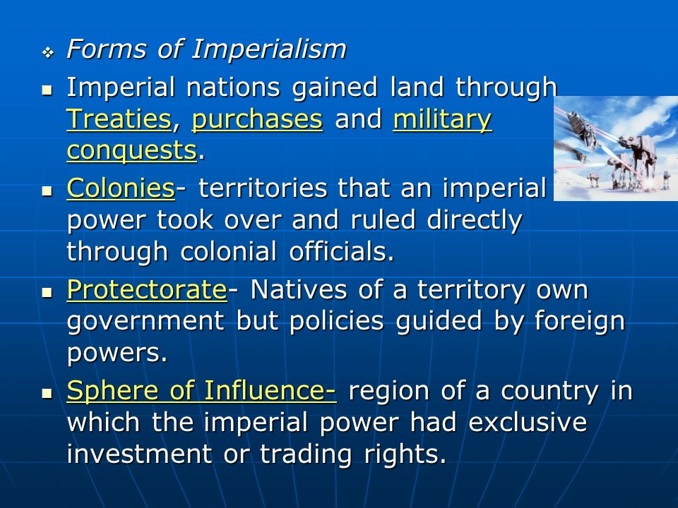  Forms of Imperialism Imperial nations gained land through Treaties, purchases and military conquests.