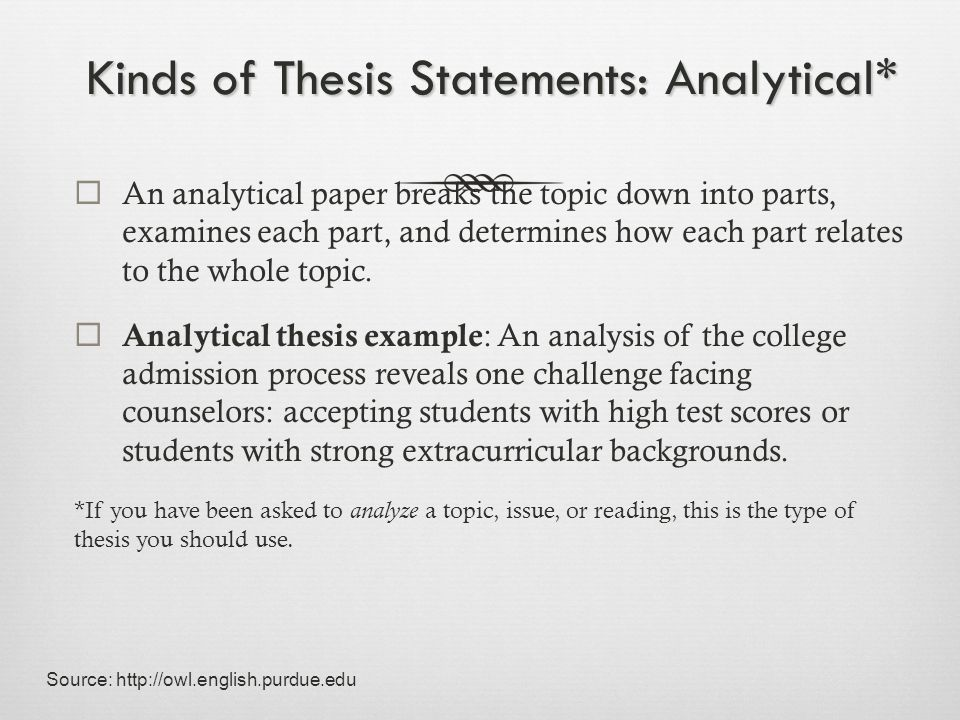 Kinds of Thesis Statements: Persuasive*  An persuasive paper makes a claim based on opinion, evaluation, or interpretation about a topic and proves this claim with specific evidence.