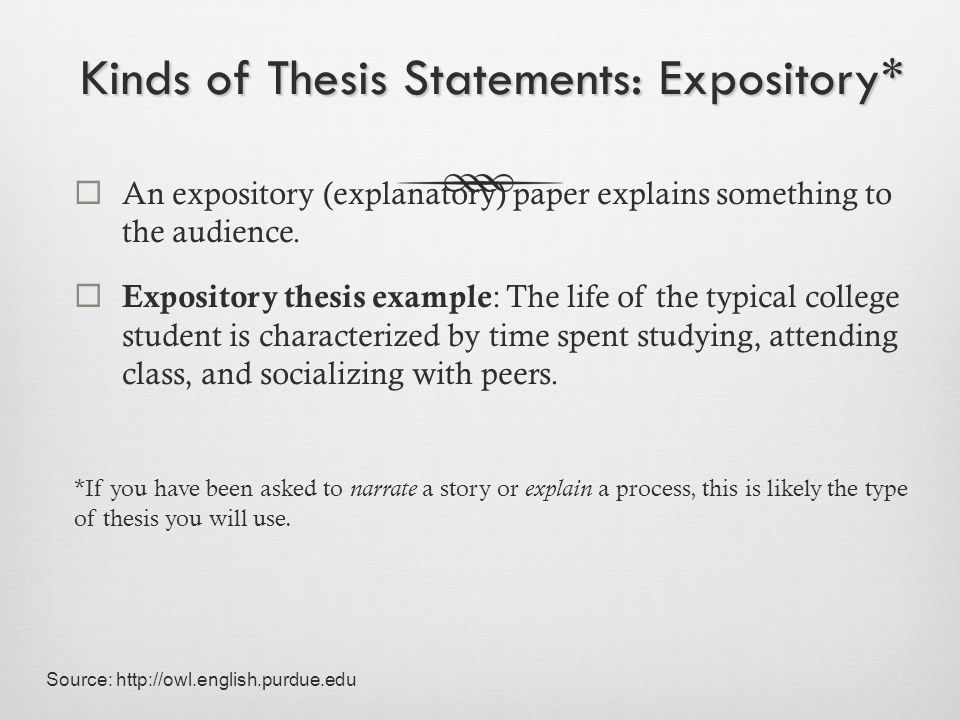 Kinds of Thesis Statements: Analytical*  An analytical paper breaks the topic down into parts, examines each part, and determines how each part relates to the whole topic.