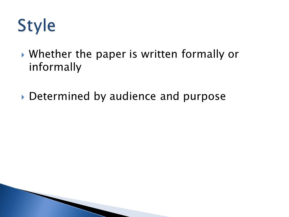  Whether the paper is written formally or informally  Determined by audience and purpose